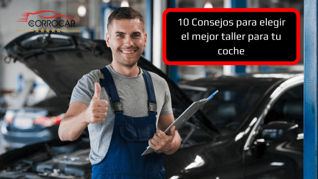 Consejos Elegir el mejor taller para tu coche